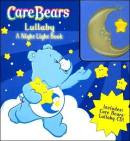 Care Bears Lullaby: A Night Light Book