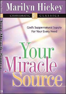 Your Miracle Source: God's Supernatural Supply for Your Every Need