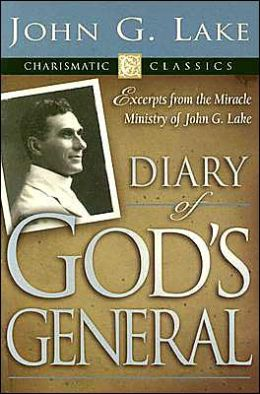 Diary of God's Generals: Excerpts from the Miracle Ministry of John G. Lake
