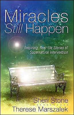Miracles Still Happen: Inspirational Accounts of God's Supernatural Intervention