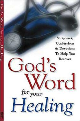 God's Word for Your Healing: Scriptures, Confessions and Devotions