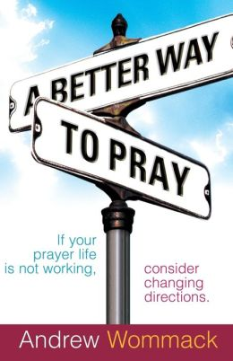 Better Way to Pray: Revolutionize Your Prayer Life, Revitalize Your Relationship