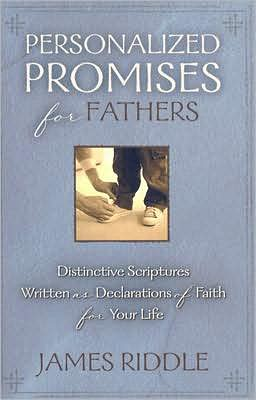 Personalized Promises for Fathers: Distinctive Scriptures Personalized and Written as a Declaration of Faith for Your Life