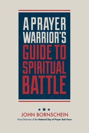 A Prayer Warrior?s Guide to Spiritual Battle (2nd Edition): On the Front Line