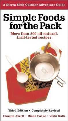 Simple Foods for the Pack: More than 180 All-Natural, Trail-tested Recipes,