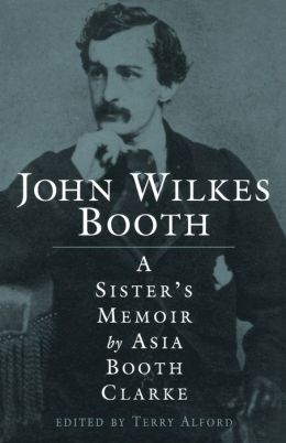 John Wilkes Booth: A Sister's Memoir