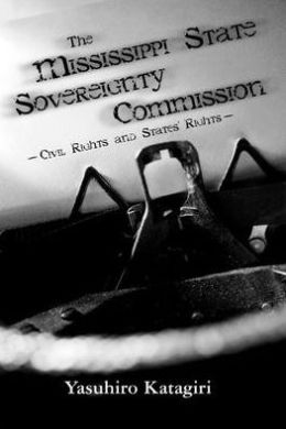 The Mississippi State Sovereignty Commission: Civil Rights and States' Rights