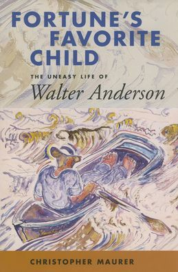 Fortune's Favorite Child: The Uneasy Life of Walter Anderson