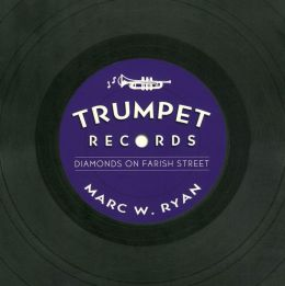 Trumpet Records: Diamonds on Farish Street