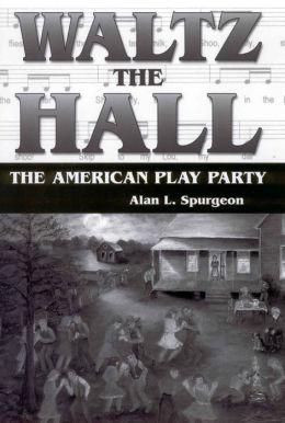 Waltz the Hall: The American Play Party