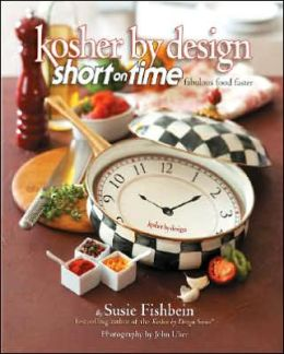 Kosher by Design: Short on Time: Fabulous Food Faster