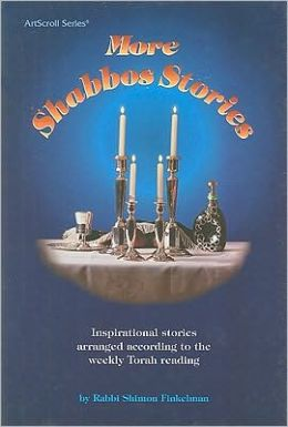 More Shabbos Stories: Inspirational stories arranged according to the weekly Torah Reading