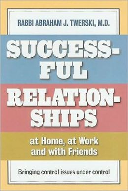 Successful Relationships at Home, at Work and with Friends: Bringing Control Issues under Control