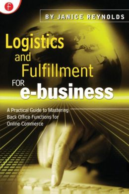Logistics and Fulfillment for e-business: A Practical Guide to Mastering Back Office Functions for Online Commerce