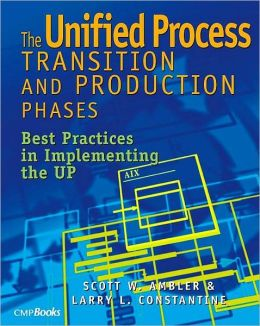 The Unified Process Transition and Production Phases: Best Practices in Implementing the UP