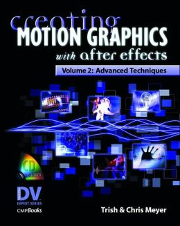 Creating Motion Graphics with After Effects (Digital Video Expert Series): Advanced Techniques