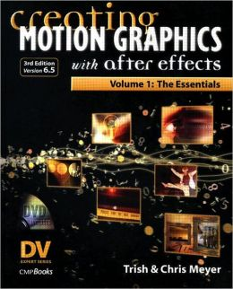 Creating Motion Graphics with After Effects, Vol. 1 (3rd Ed., Version 6.5): Volume 1: The Essentials