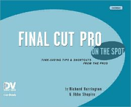 Final Cut Pro On the Spot: Time-Saving Tips & Shortcuts from the Pros