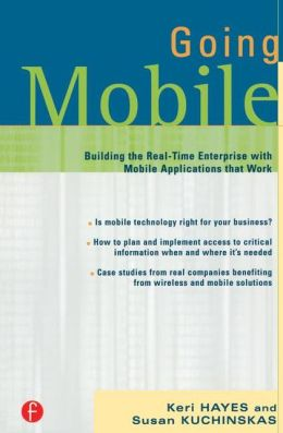 Going Mobile: Building the Real-Time Enterprise with Mobile Applications that Work
