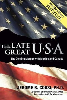 The Late Great U.S.A : The Coming Merger With Mexico and Canada