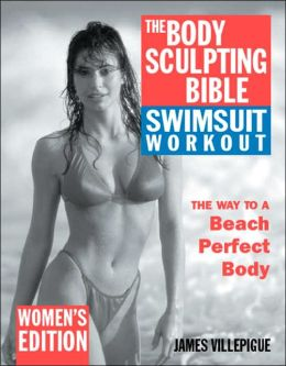 The Body Sculpting Bible Swimsuit Workout (Women's Edition): The Way to a Perfect Beach Body