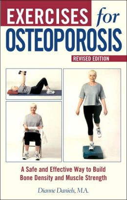 Exercises for Osteoporosis: A Safe and Effective Way to Build Bone Density and Muscle Strength, Revised Edition Dianne Daniels MA and Peter Field Peck