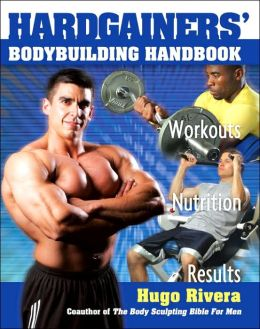 The Hardgainer's Body Building Handbook: Powerful Secrets for Unleashing Your Muscle Mass--Fast!