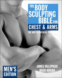 The Body Sculpting Bible for Chest and Arms: Men's Edition