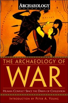 The Archaeology of War: Human Conflict Since the Dawn of Civilization