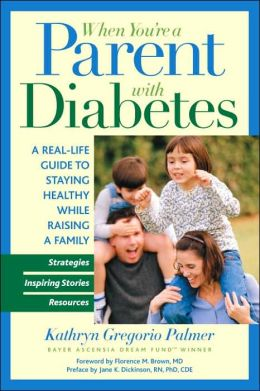 When You're a Parent With Diabetes: A Real Life Guide to Staying Healthy While Raising a Family