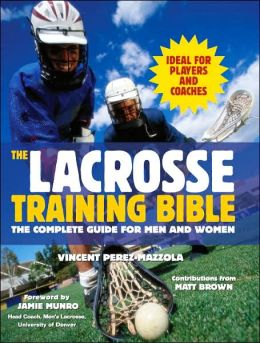 Lacrosse Training Bible: The Complete Guide for Men and Women