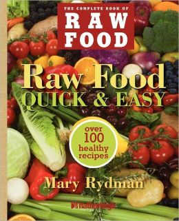 Raw Food Quick & Easy: Over 100 Fast & Simple Recipes