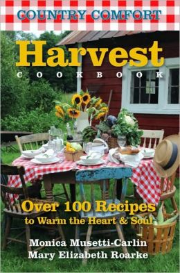 Harvest Cookbook: Country Comfort: Over 100 Recipes to Warm the Heart & Soul