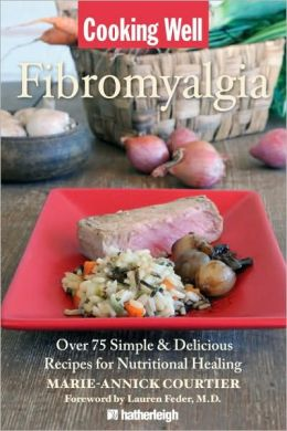 Cooking Well: Fibromyalgia: Over 100 Simple & Delicious Recipes for Nutritional Healing