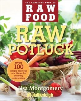 Raw Potluck: Over 100 Simply Delicious Raw Dishes for Everyday Entertaining