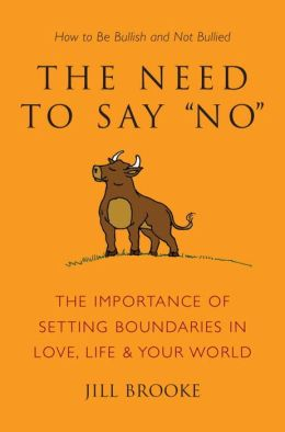 The Need to Say No: The Importance of Setting Boundaries in Love, Life, & Your World - How to Be Bullish and Not Bullied