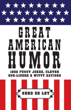 Great American Humor: 1000 Funny Jokes, Clever One-Liners & Witty Sayings
