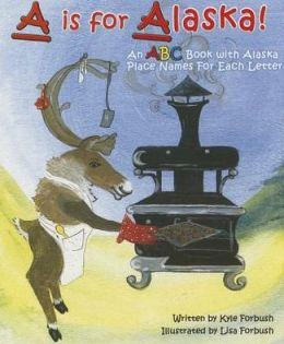 A Is for Alaska: An ABC Book