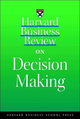 Harvard Business Review on Decision Making (Harvard Business Review Paperback Series)