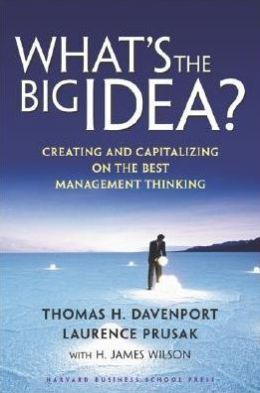 What's the Big Idea?: Creating and Capitalizing on the Best Management Thinking
