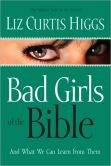 Book Cover Image. Title: Bad Girls of the Bible:  And What We Can Learn from Them, Author: Liz Curtis Higgs