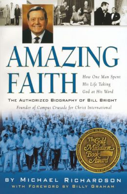 Amazing Faith: The Authorized Biography of Bill Bright, Founder of Campus Crusade for Christ