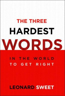 The Three Hardest Words in the World to Get Right