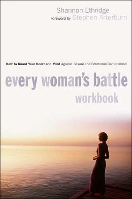 Every Woman's Battle Workbook: How to Guard Your Heart and Mind against Sexual and Emotional Compromise