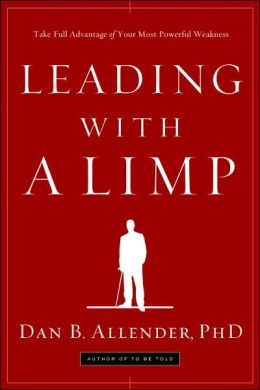Leading with a Limp: Take Full Advantage of Your Most Powerful Weakness