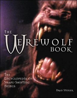 Werewolf Book: The Encyclopedia of Shape-Shifting Beings