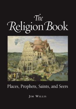 The Religion Book: Places, Prophets, Saints, and Seers