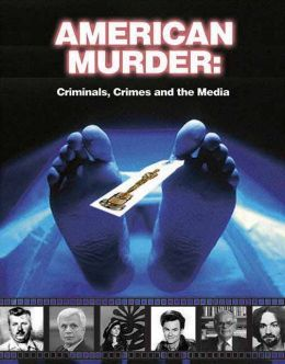 American Murder: Criminals, Crimes and the Media