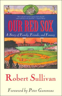 Our Red Sox: A Story of Family, Friends, and Fenway