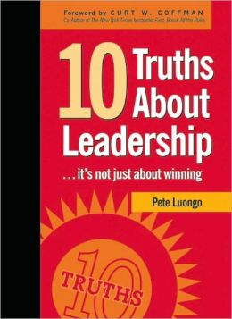 Ten Truths about Leadership: It's Not Just about Winning